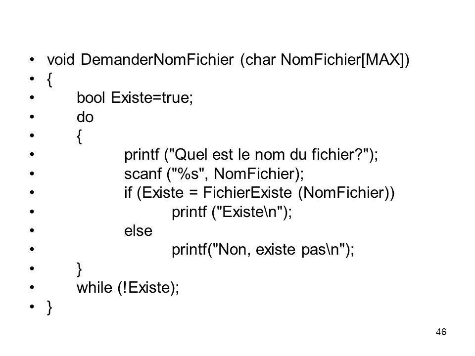 46 void DemanderNomFichier (char NomFichier[MAX]) { bool Existe=true; do { printf (