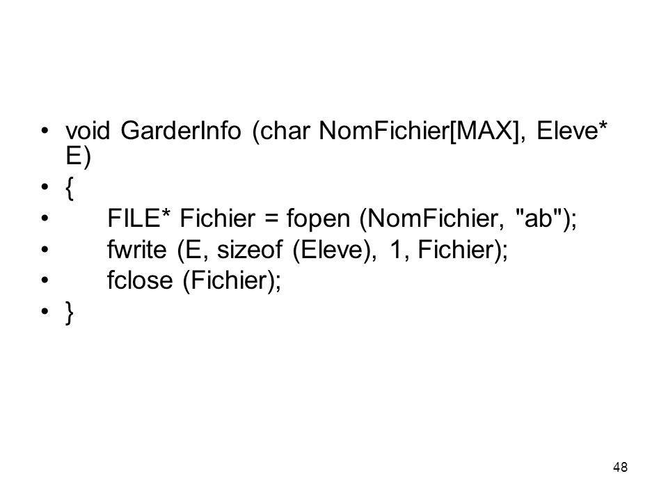 48 void GarderInfo (char NomFichier[MAX], Eleve* E) { FILE* Fichier = fopen (NomFichier,
