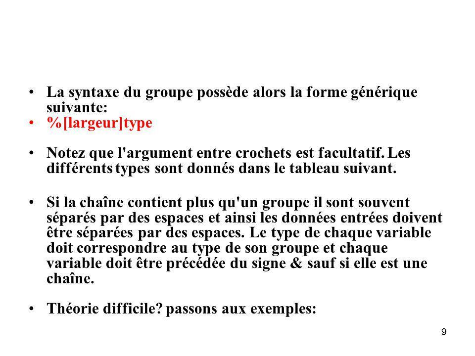 9 La syntaxe du groupe possède alors la forme générique suivante: %[largeur]type Notez que l'argument entre crochets est facultatif. Les différents ty