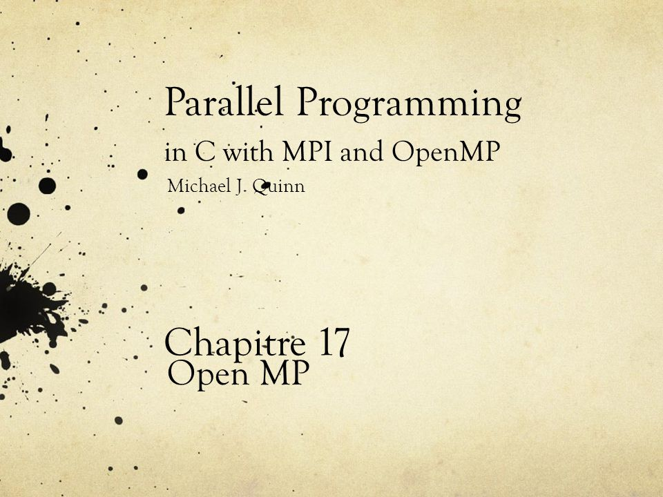 Parallel Programming in C with MPI and OpenMP Michael J. Quinn Chapitre 17 Open MP