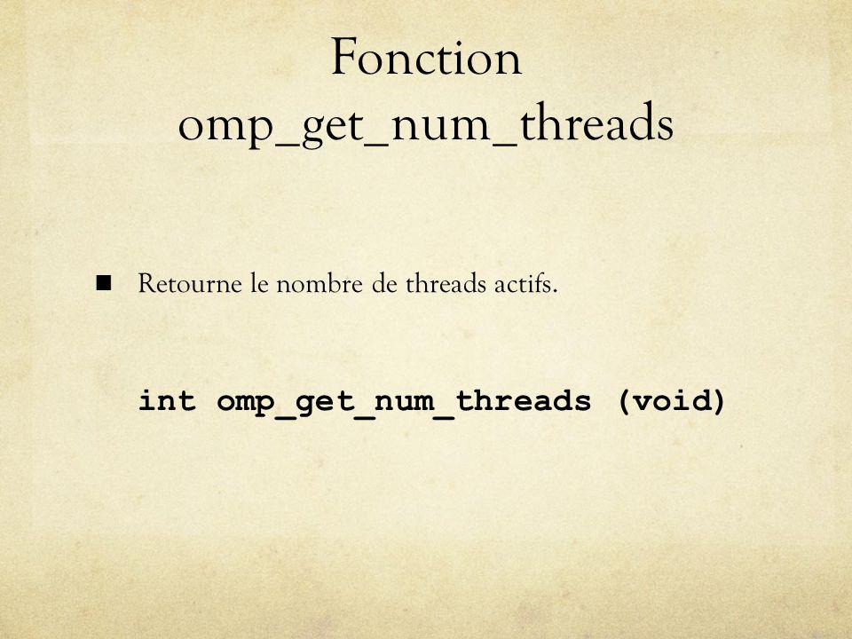 Fonction omp_get_num_threads Retourne le nombre de threads actifs. int omp_get_num_threads (void)