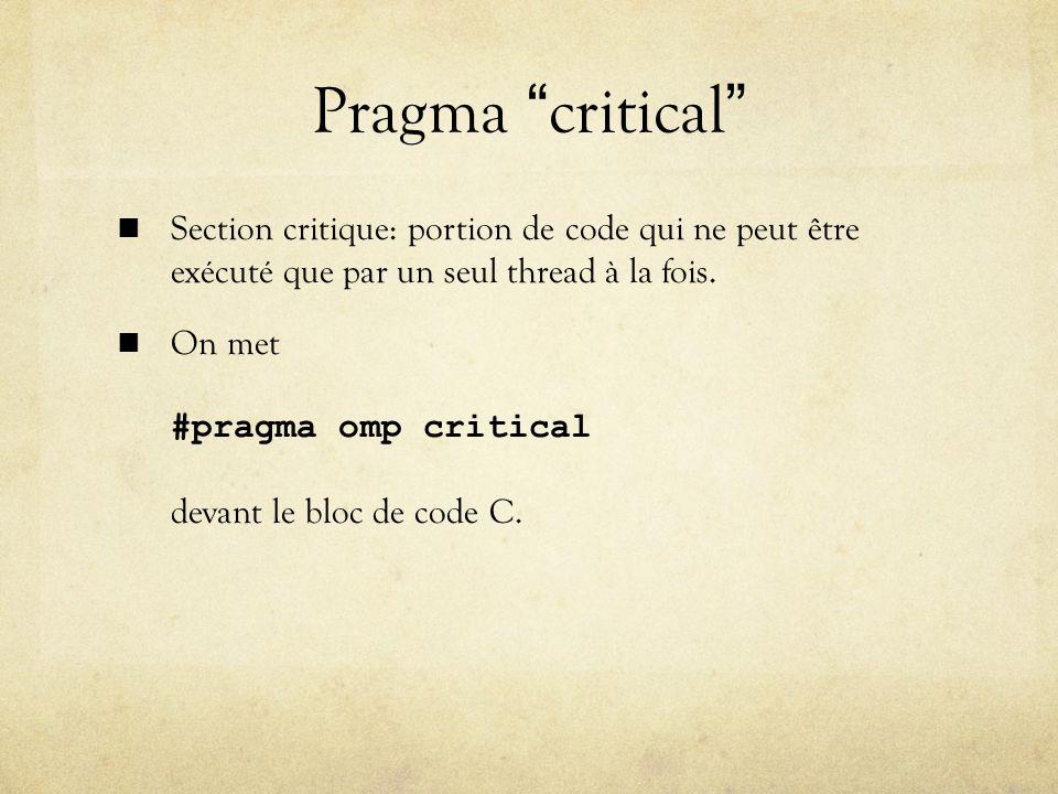 Pragma critical Section critique: portion de code qui ne peut être exécuté que par un seul thread à la fois.