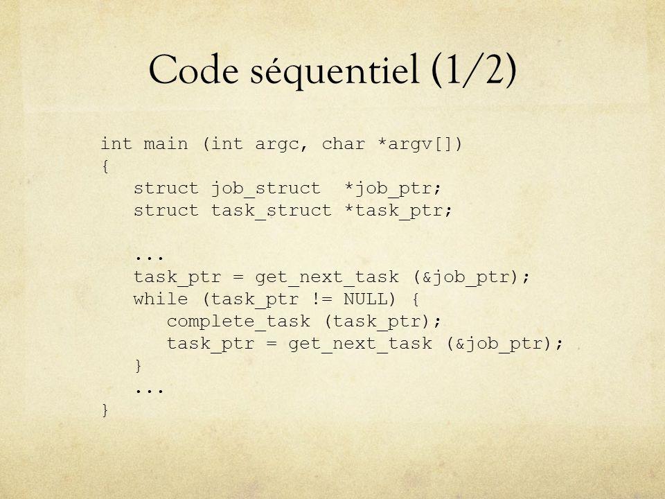 Code séquentiel (1/2) int main (int argc, char *argv[]) { struct job_struct *job_ptr; struct task_struct *task_ptr;...