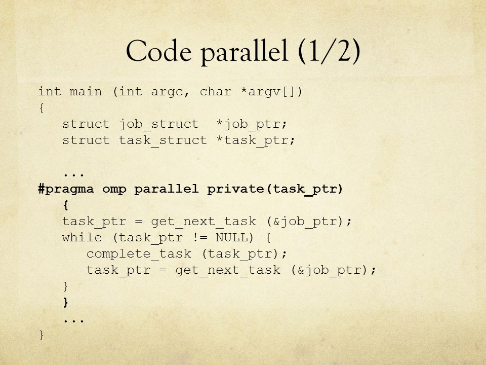 Code parallel (1/2) int main (int argc, char *argv[]) { struct job_struct *job_ptr; struct task_struct *task_ptr;... #pragma omp parallel private(task