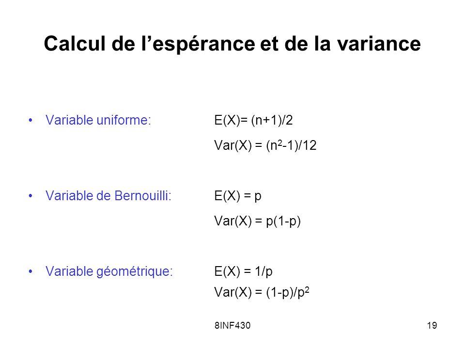8INF43019 Calcul de lespérance et de la variance Variable uniforme: E(X)= (n+1)/2 Var(X) = (n 2 -1)/12 Variable de Bernouilli:E(X) = p Var(X) = p(1-p)