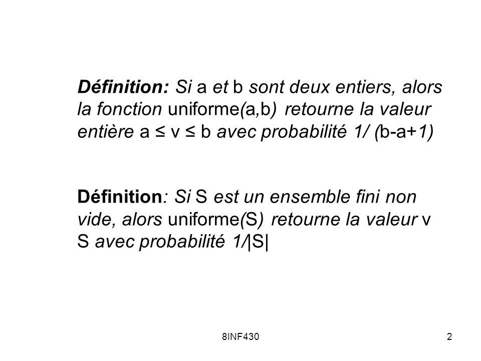 8INF4302 Définition: Si a et b sont deux entiers, alors la fonction uniforme(a,b) retourne la valeur entière a v b avec probabilité 1/ (b-a+1) Définit