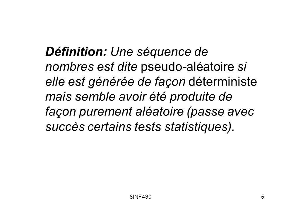 8INF4305 Définition: Une séquence de nombres est dite pseudo-aléatoire si elle est générée de façon déterministe mais semble avoir été produite de faç