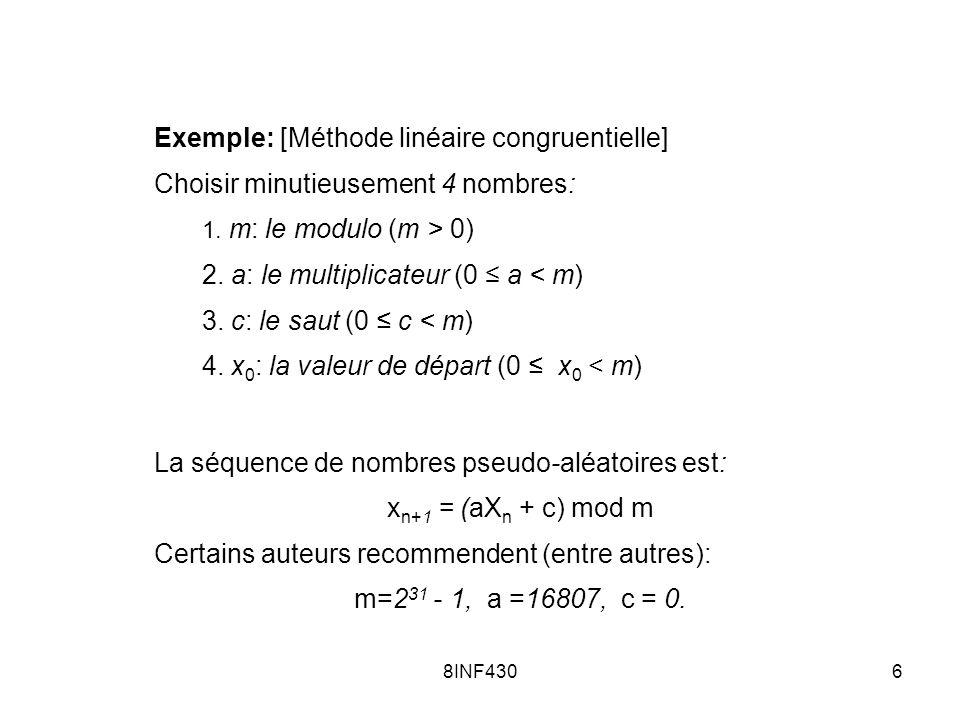 8INF4306 Exemple: [Méthode linéaire congruentielle] Choisir minutieusement 4 nombres: 1. m: le modulo (m > 0) 2. a: le multiplicateur (0 a < m) 3. c: