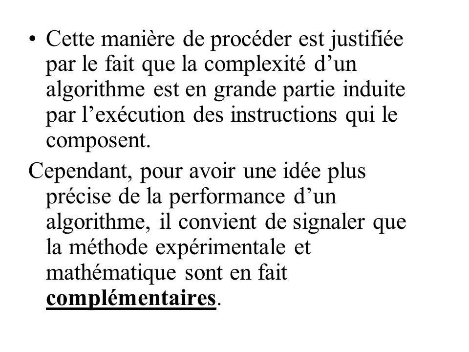 Cette manière de procéder est justifiée par le fait que la complexité dun algorithme est en grande partie induite par lexécution des instructions qui le composent.