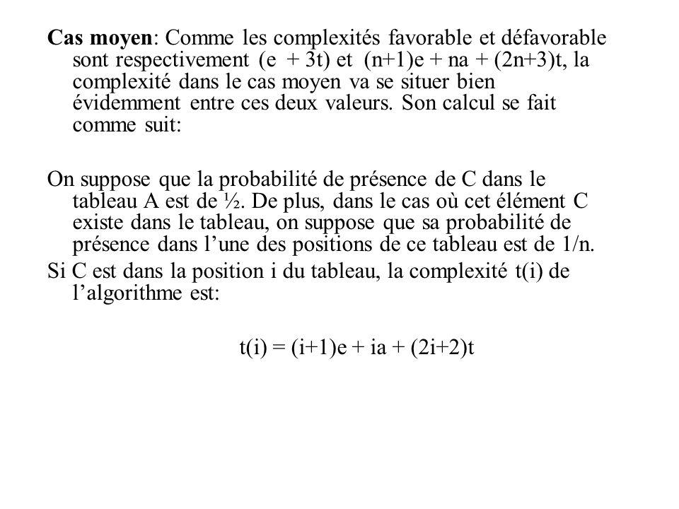 Cas moyen: Comme les complexités favorable et défavorable sont respectivement (e + 3t) et (n+1)e + na + (2n+3)t, la complexité dans le cas moyen va se situer bien évidemment entre ces deux valeurs.