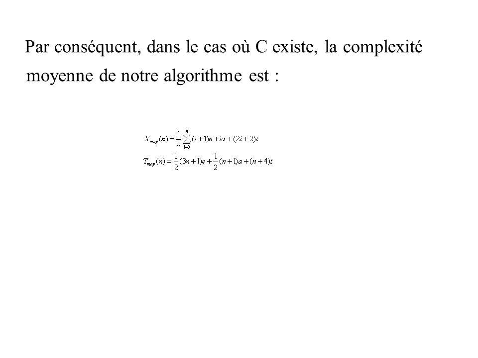 Par conséquent, dans le cas où C existe, la complexité moyenne de notre algorithme est :