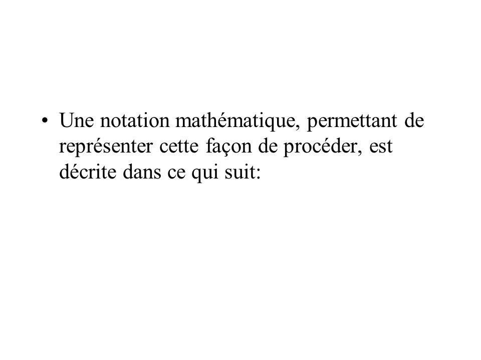 Une notation mathématique, permettant de représenter cette façon de procéder, est décrite dans ce qui suit: