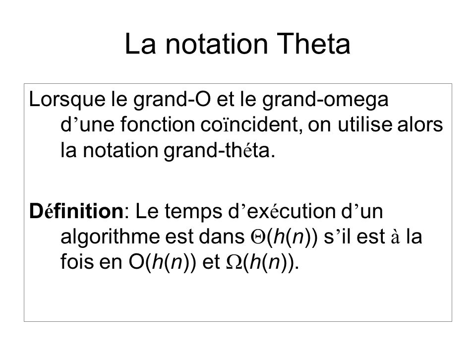 La notation Theta Lorsque le grand-O et le grand-omega d une fonction co ï ncident, on utilise alors la notation grand-th é ta.