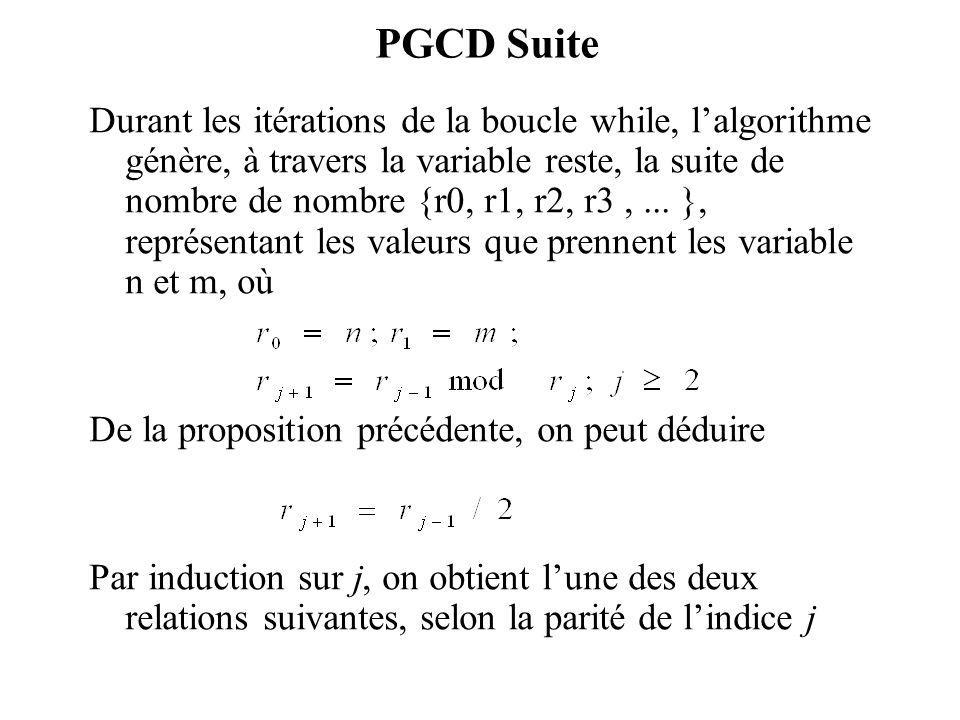 PGCD Suite Durant les itérations de la boucle while, lalgorithme génère, à travers la variable reste, la suite de nombre de nombre {r0, r1, r2, r3,...