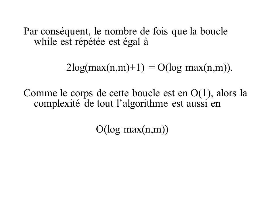 Par conséquent, le nombre de fois que la boucle while est répétée est égal à 2log(max(n,m)+1) = O(log max(n,m)).