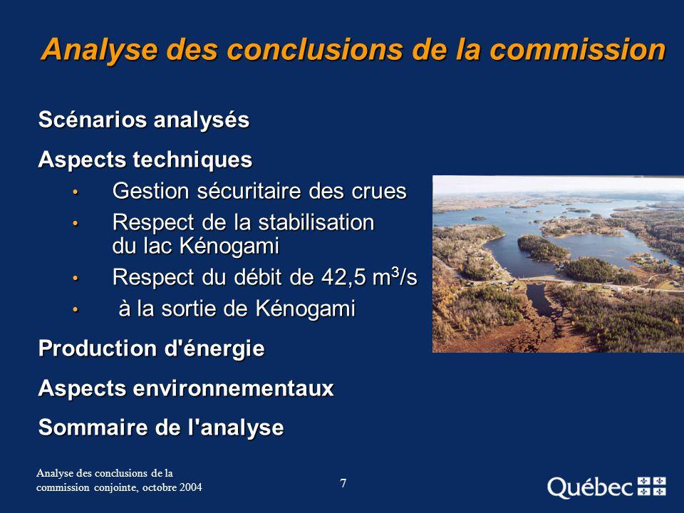 7 Analyse des conclusions de la commission Scénarios analysés Aspects techniques Gestion sécuritaire des crues Gestion sécuritaire des crues Respect d