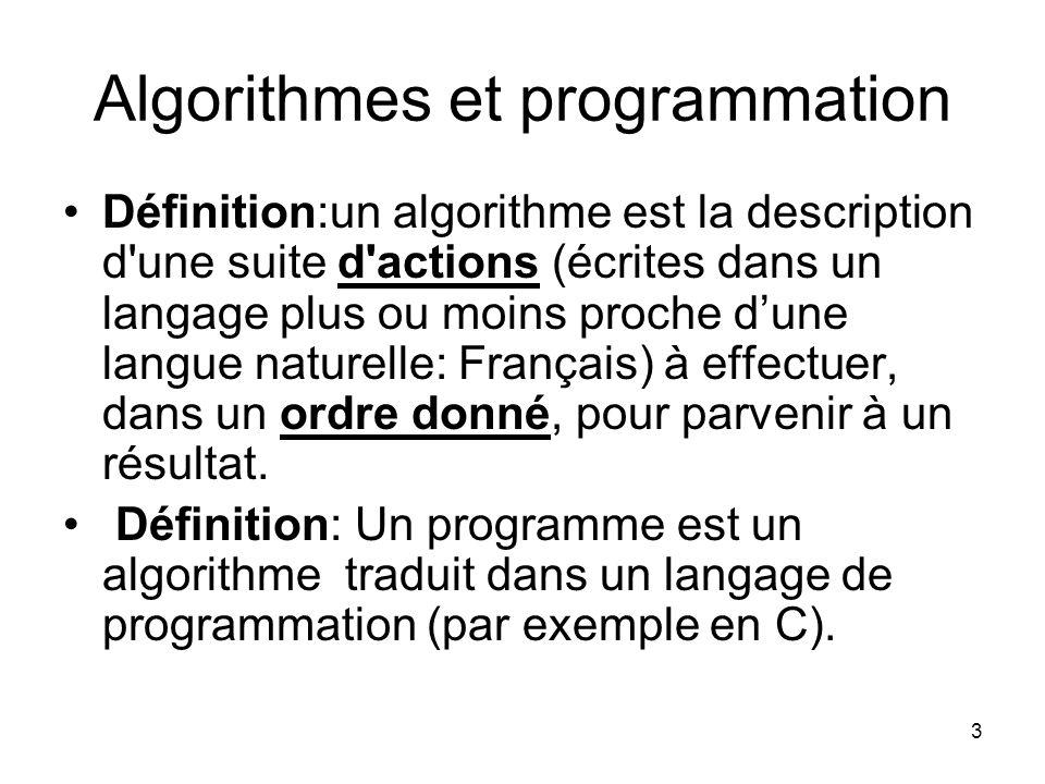 3 Algorithmes et programmation Définition:un algorithme est la description d'une suite d'actions (écrites dans un langage plus ou moins proche dune la