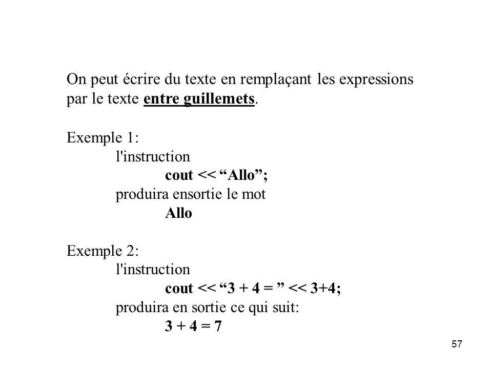 57 On peut écrire du texte en remplaçant les expressions par le texte entre guillemets. Exemple 1: l'instruction cout << Allo; produira ensortie le mo