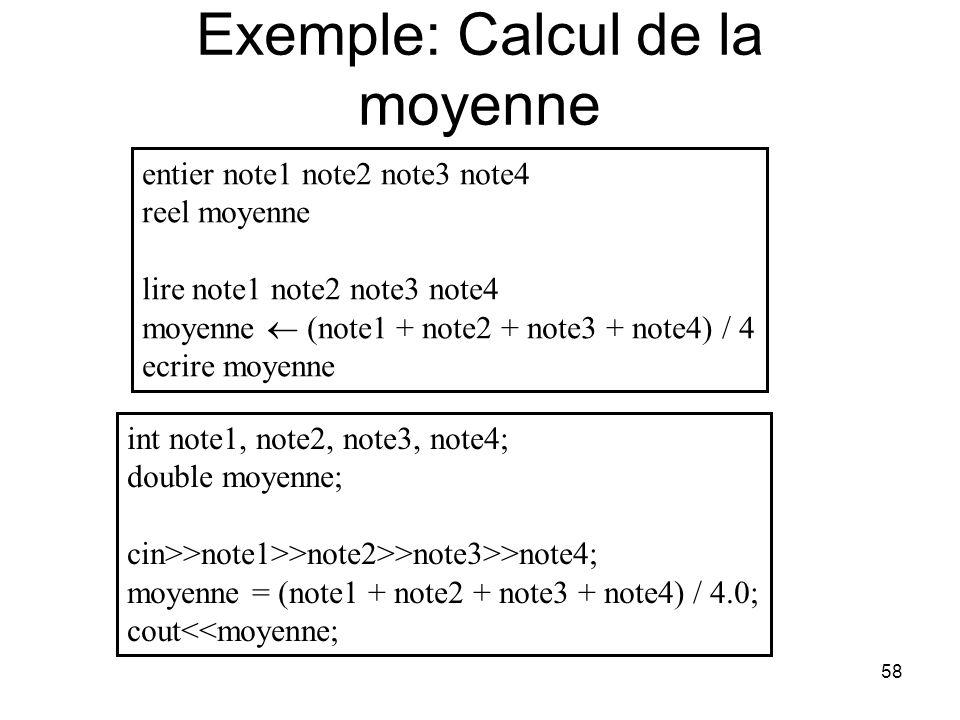 58 Exemple: Calcul de la moyenne entier note1 note2 note3 note4 reel moyenne lire note1 note2 note3 note4 moyenne (note1 + note2 + note3 + note4) / 4