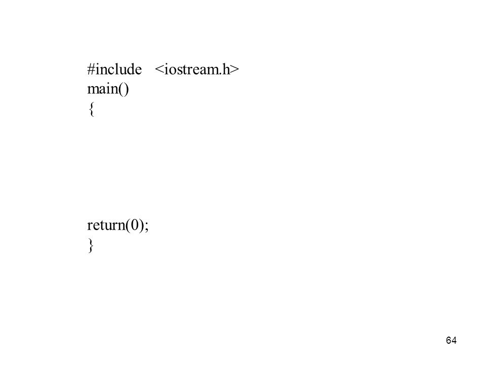 64 #include main() { return(0); }