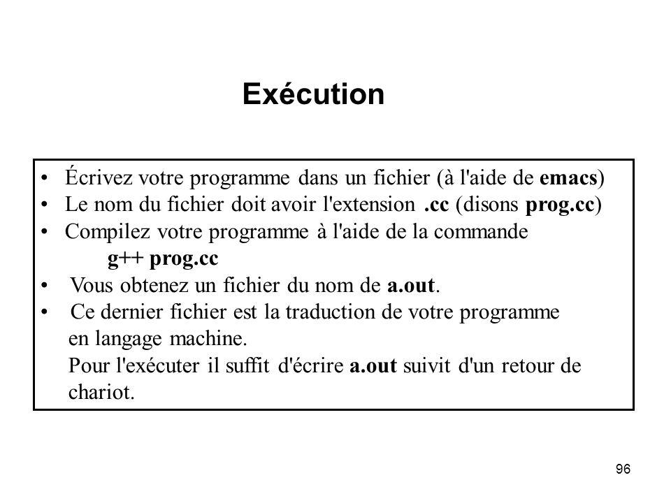 96 Écrivez votre programme dans un fichier (à l'aide de emacs) Le nom du fichier doit avoir l'extension.cc (disons prog.cc) Compilez votre programme à