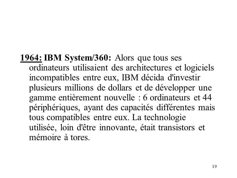 19 1964: IBM System/360: Alors que tous ses ordinateurs utilisaient des architectures et logiciels incompatibles entre eux, IBM décida d'investir plus