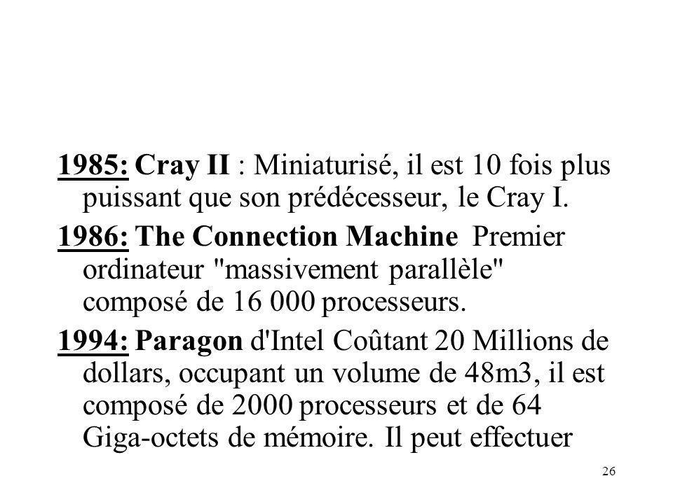 26 1985: Cray II : Miniaturisé, il est 10 fois plus puissant que son prédécesseur, le Cray I. 1986: The Connection Machine Premier ordinateur