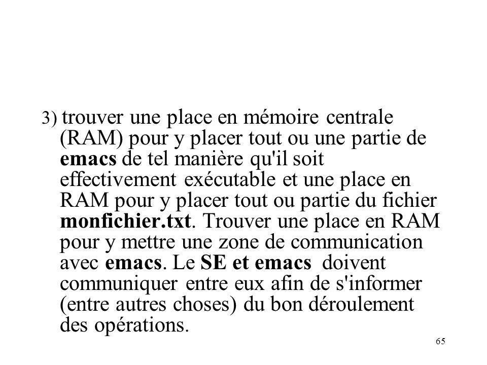 65 3) trouver une place en mémoire centrale (RAM) pour y placer tout ou une partie de emacs de tel manière qu'il soit effectivement exécutable et une