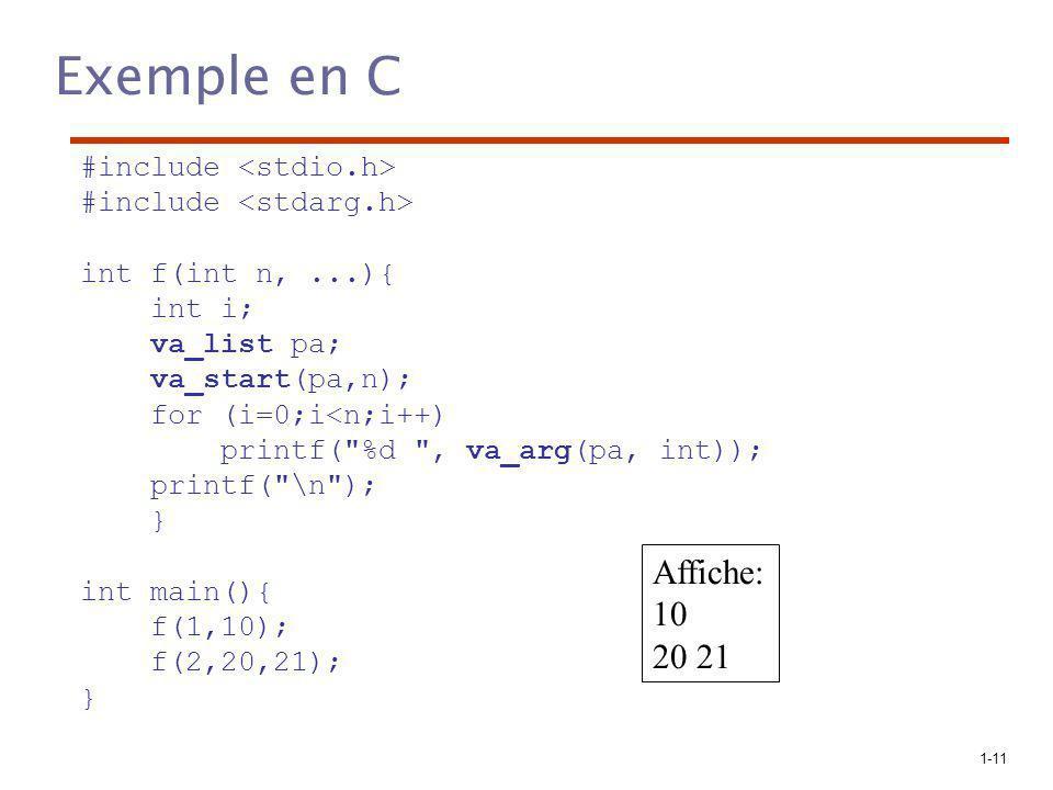 1-11 Exemple en C #include int f(int n,...){ int i; va_list pa; va_start(pa,n); for (i=0;i<n;i++) printf( %d , va_arg(pa, int)); printf( \n ); } int main(){ f(1,10); f(2,20,21); } Affiche: 10 20 21