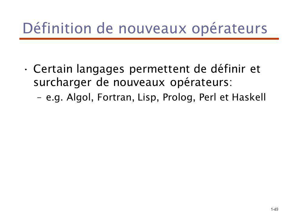 1-49 Définition de nouveaux opérateurs Certain langages permettent de définir et surcharger de nouveaux opérateurs: –e.g.