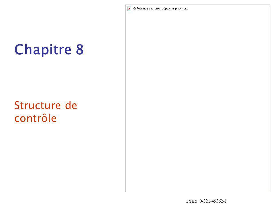 ISBN 0-321-49362-1 Chapitre 8 Structure de contrôle