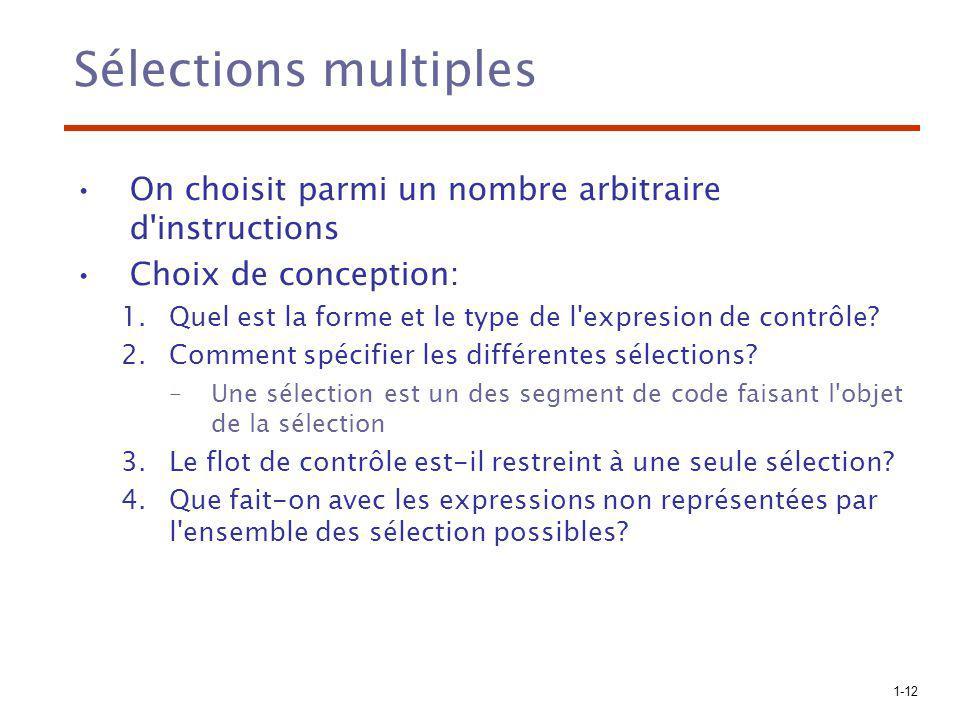 1-12 Sélections multiples On choisit parmi un nombre arbitraire d'instructions Choix de conception: 1.Quel est la forme et le type de l'expresion de c