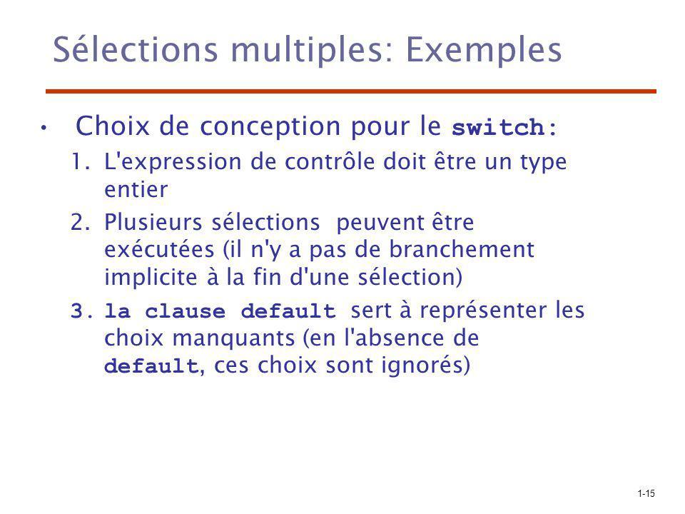 1-15 Sélections multiples: Exemples Choix de conception pour le switch: 1.L'expression de contrôle doit être un type entier 2.Plusieurs sélections peu