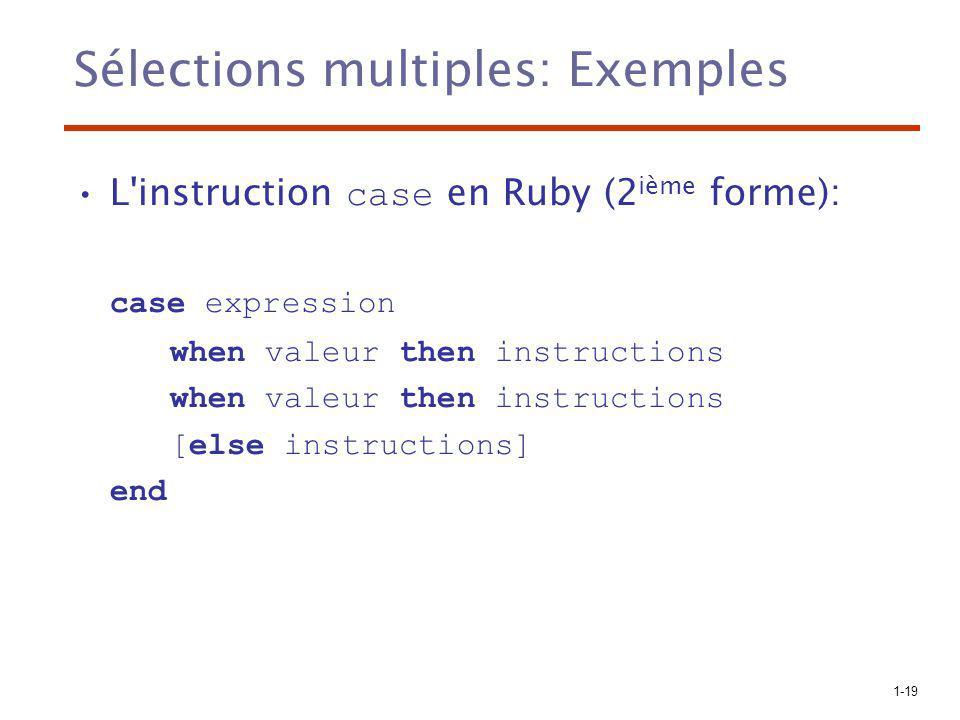 1-19 Sélections multiples: Exemples L'instruction case en Ruby (2 ième forme): case expression when valeur then instructions [else instructions] end