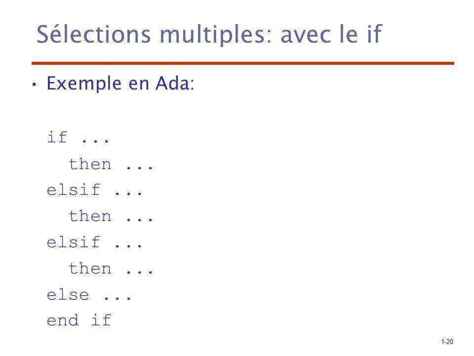 1-20 Sélections multiples: avec le if Exemple en Ada: if... then... elsif... then... elsif... then... else... end if