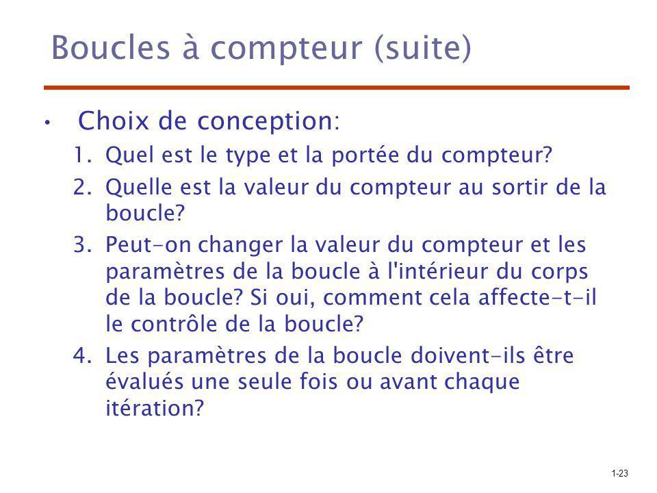 1-23 Boucles à compteur (suite) Choix de conception: 1.Quel est le type et la portée du compteur? 2.Quelle est la valeur du compteur au sortir de la b