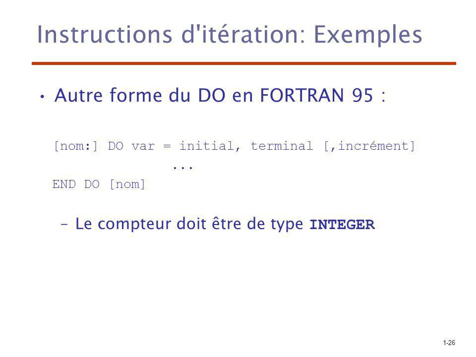 1-26 Instructions d'itération: Exemples Autre forme du DO en FORTRAN 95 : [nom:] DO var = initial, terminal [,incrément]... END DO [nom] –Le compteur