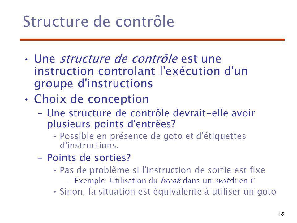 1-5 Structure de contrôle Une structure de contrôle est une instruction controlant l'exécution d'un groupe d'instructions Choix de conception –Une str