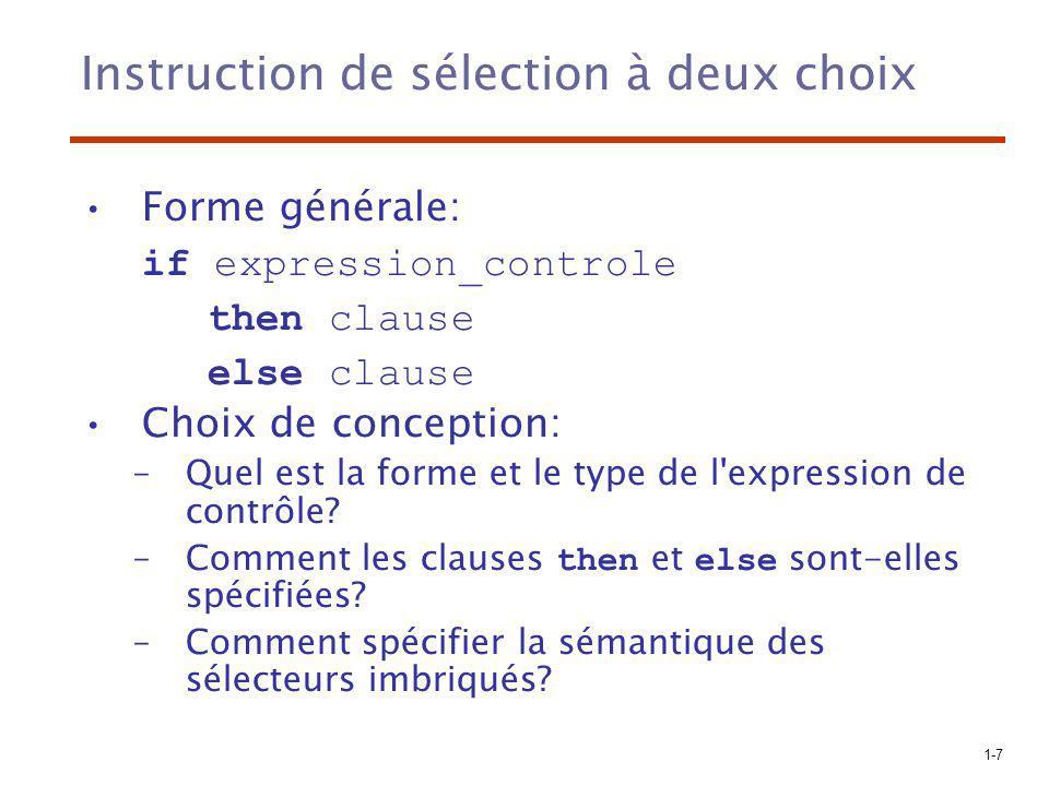 1-7 Instruction de sélection à deux choix Forme générale: if expression_controle then clause else clause Choix de conception: –Quel est la forme et le