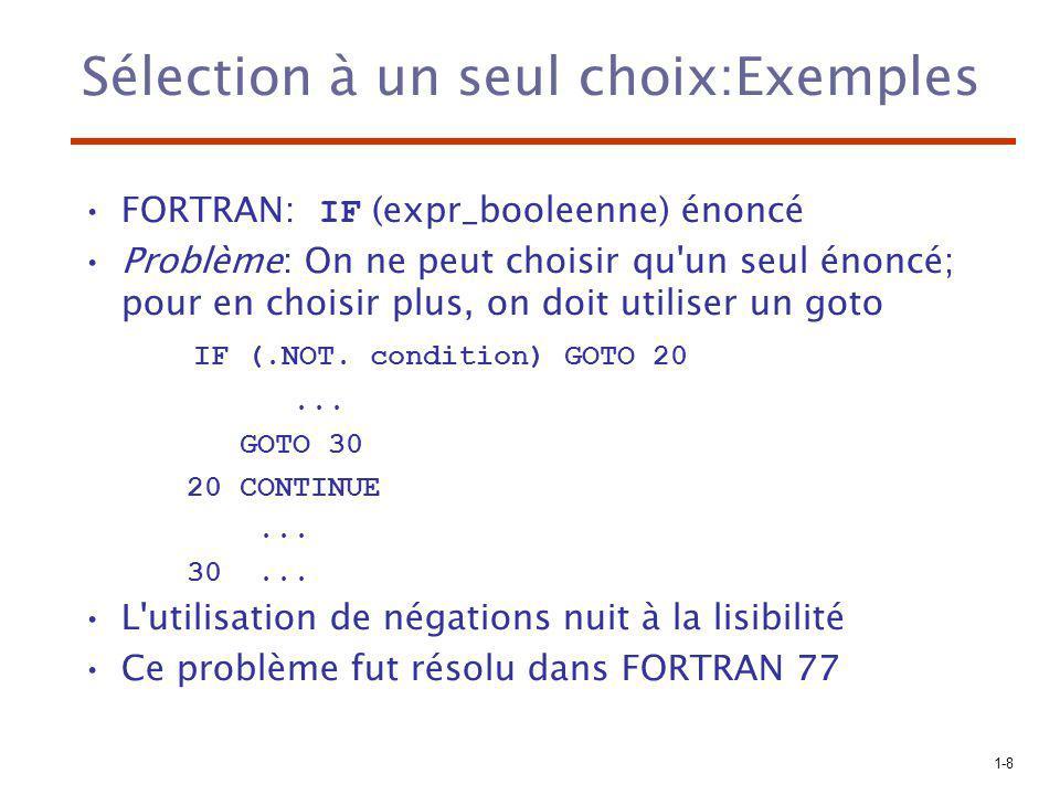 1-8 Sélection à un seul choix:Exemples FORTRAN: IF (expr_booleenne) énoncé Problème: On ne peut choisir qu'un seul énoncé; pour en choisir plus, on do
