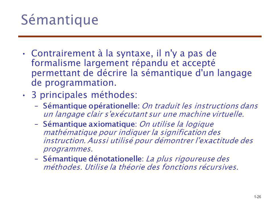 1-26 Sémantique Contrairement à la syntaxe, il n'y a pas de formalisme largement répandu et accepté permettant de décrire la sémantique d'un langage d