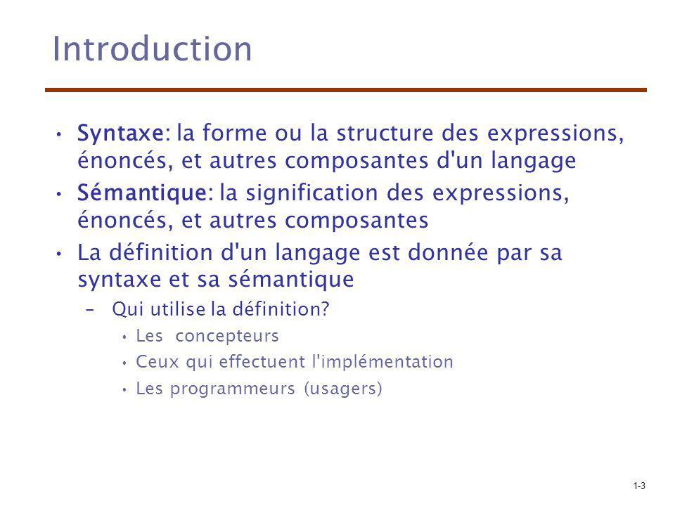 1-3 Introduction Syntaxe: la forme ou la structure des expressions, énoncés, et autres composantes d'un langage Sémantique: la signification des expre