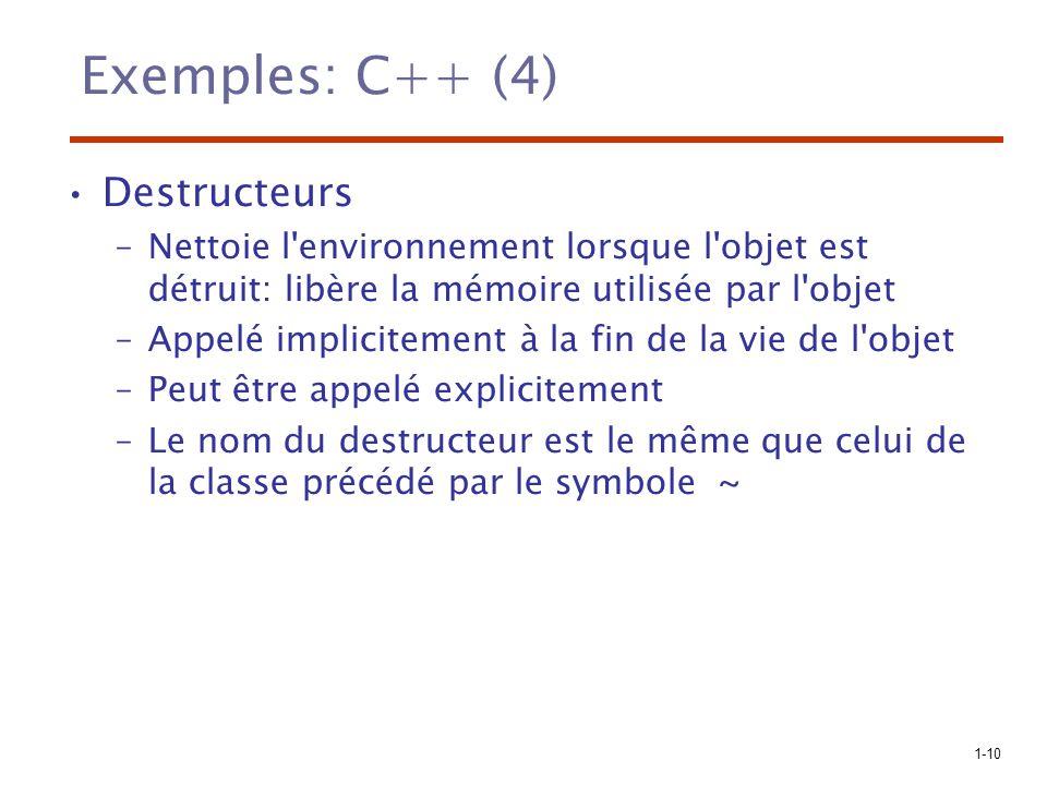 1-10 Exemples: C++ (4) Destructeurs –Nettoie l'environnement lorsque l'objet est détruit: libère la mémoire utilisée par l'objet –Appelé implicitement