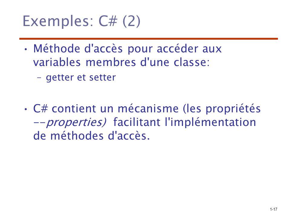 1-17 Exemples: C# (2) Méthode d'accès pour accéder aux variables membres d'une classe: –getter et setter C# contient un mécanisme (les propriétés --pr