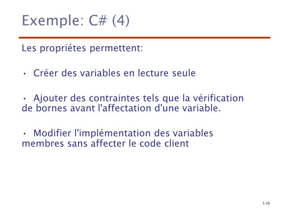 1-19 Exemple: C# (4) Les propriétes permettent: Créer des variables en lecture seule Ajouter des contraintes tels que la vérification de bornes avant
