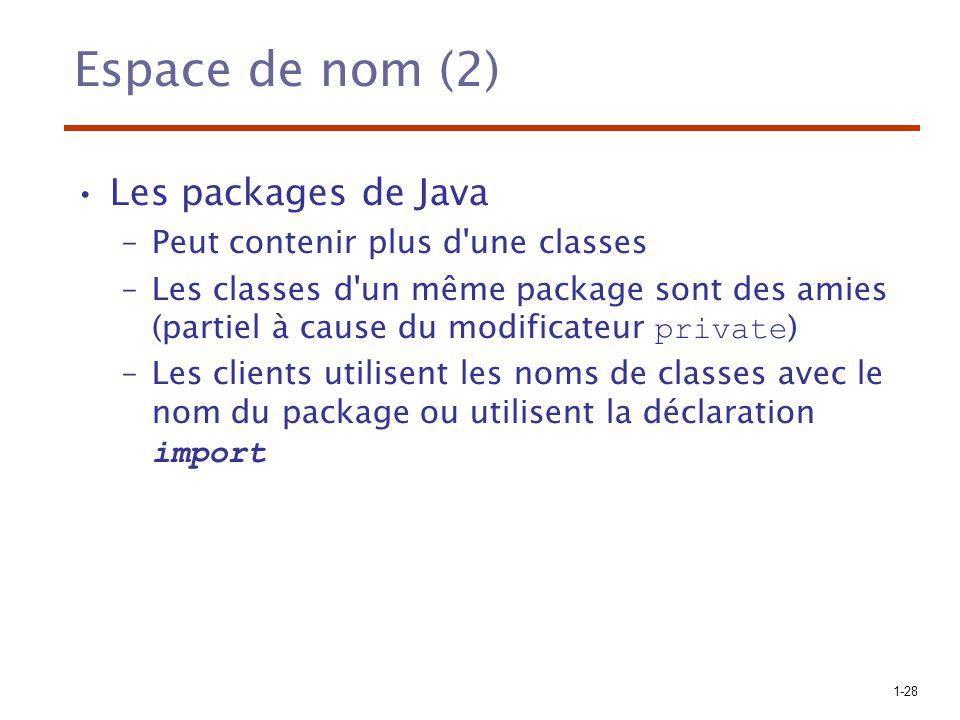 1-28 Espace de nom (2) Les packages de Java –Peut contenir plus d'une classes –Les classes d'un même package sont des amies (partiel à cause du modifi
