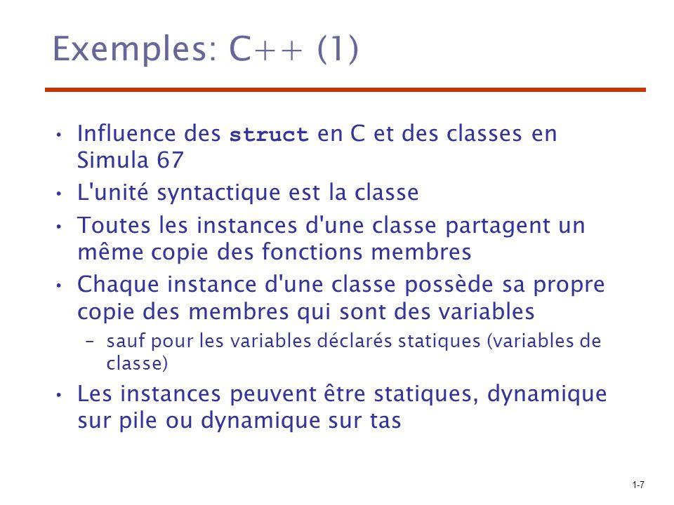 1-7 Exemples: C++ (1) Influence des struct en C et des classes en Simula 67 L'unité syntactique est la classe Toutes les instances d'une classe partag