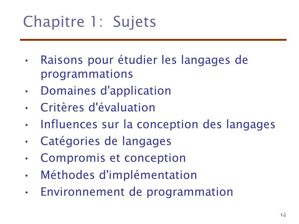 1-13 Facteurs influençant la conception des langages Architecture des ordinateurs –Architecture de von Neumann Méthodologies de programmation –De nouvelles méthodologies de développement de logiciels (e.g., orienté objets) conduisent au développement de nouveaux langages de programmation (e.g Smalltalk, C++)