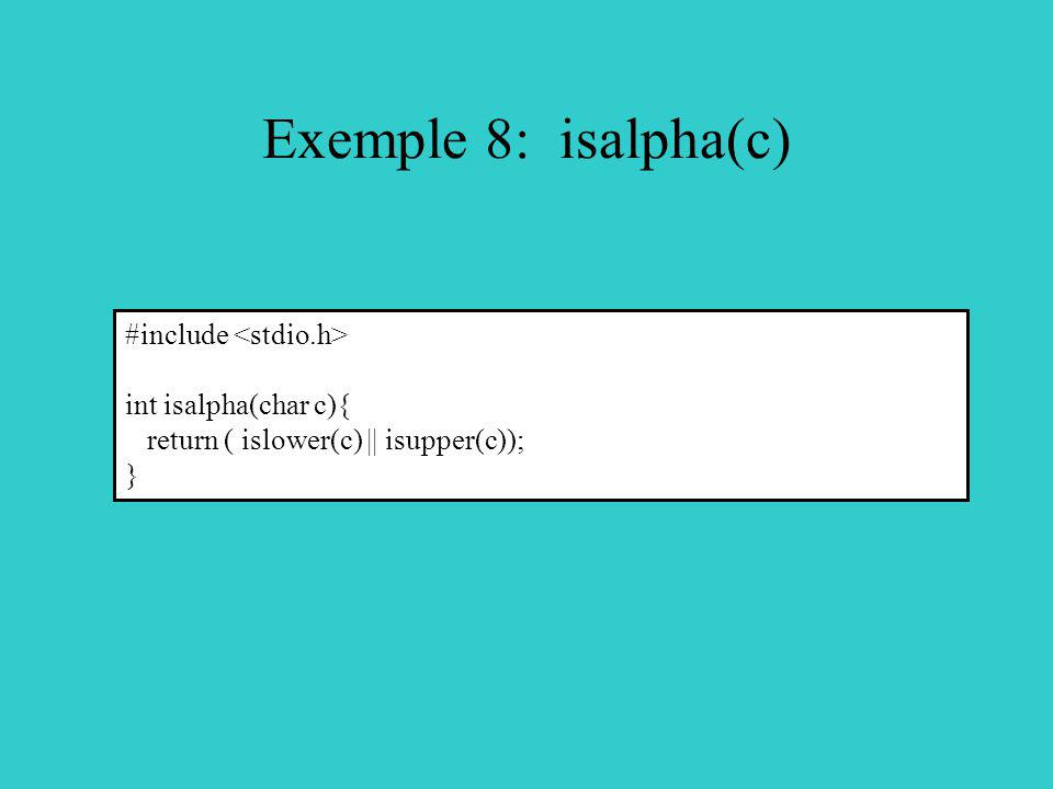 Exemple 8: isalpha(c) #include int isalpha(char c){ return ( islower(c) || isupper(c)); }