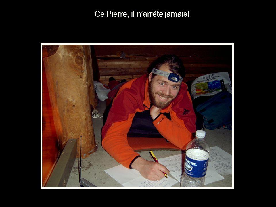 Ce Pierre, il narrête jamais!